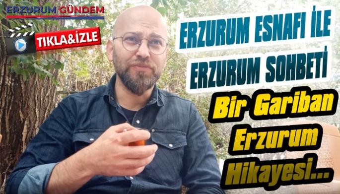 Erzurum Esnafı İle Erzurum Sohbeti