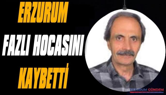 Erzurum Fazlı Hocasını Kaybetti