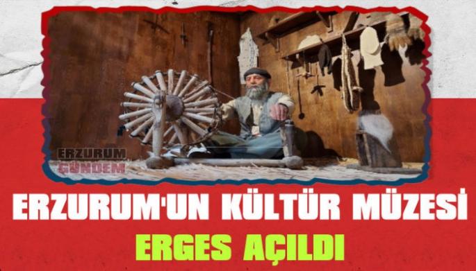 Erzurum'un Kültür Müzesi Açıldı