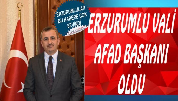 Erzurumlu Vali AFAD Başkanı Oldu