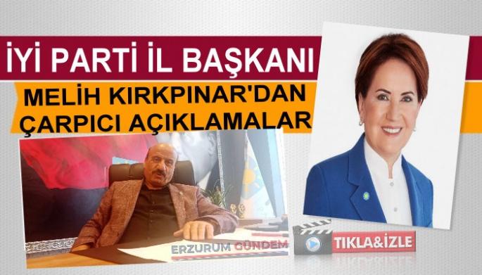 İYİ Parti Erzurum İl Başkanı Melih Kırkpınar'dan Çarpıcı Açıklamalar