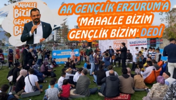 AK Gençlik Erzurum'da 'Mahalle Bizim Gençlik Bizim' Dedi