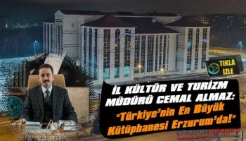 Almaz: 'Türkiye'nin En Büyük Kütüphanesi Erzurum'da!'