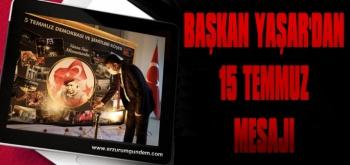 Başkan Yaşar'dan 15 Temmuz Mesajı