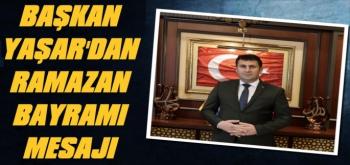 Başkan Yaşar'dan Ramazan Bayramı Mesajı