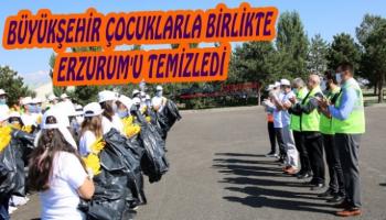 Büyükşehir Çocuklarla Birlikte Erzurum'u Temizledi