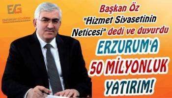 Erzurum'da 50 Milyonluk Yatırım