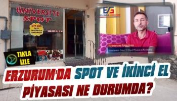 Erzurum'da İkinci El ve Spot Piyasası Ne Durumda