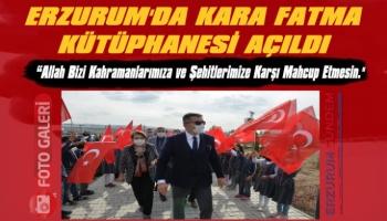 Erzurum'da Kara Fatma Kütüphanesi Açıldı