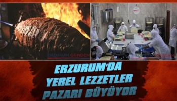 Erzurum'da Yerel Lezzetler Pazarı Büyüyor!