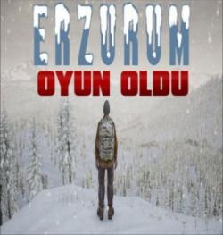 Erzurum Oyun Oldu