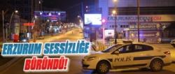 Erzurum'un Sokaklarında Sessizlik Hakim