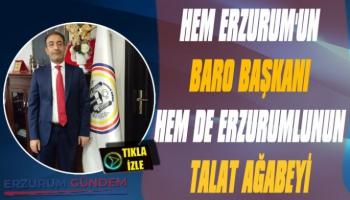 Hem Erzurum'un Baro Başkanı, Hem de Erzurumlunun Talat Ağabeyi
