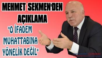 Mehmet Sekmen'den Açıklama