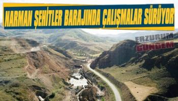 Narman Şehitler Barajında Çalışmalar Devam Ediyor