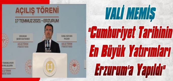 Vali Memiş: Cumhuriyet Tarihinin En Büyük Yatırımları Erzurum'a Yapıldı